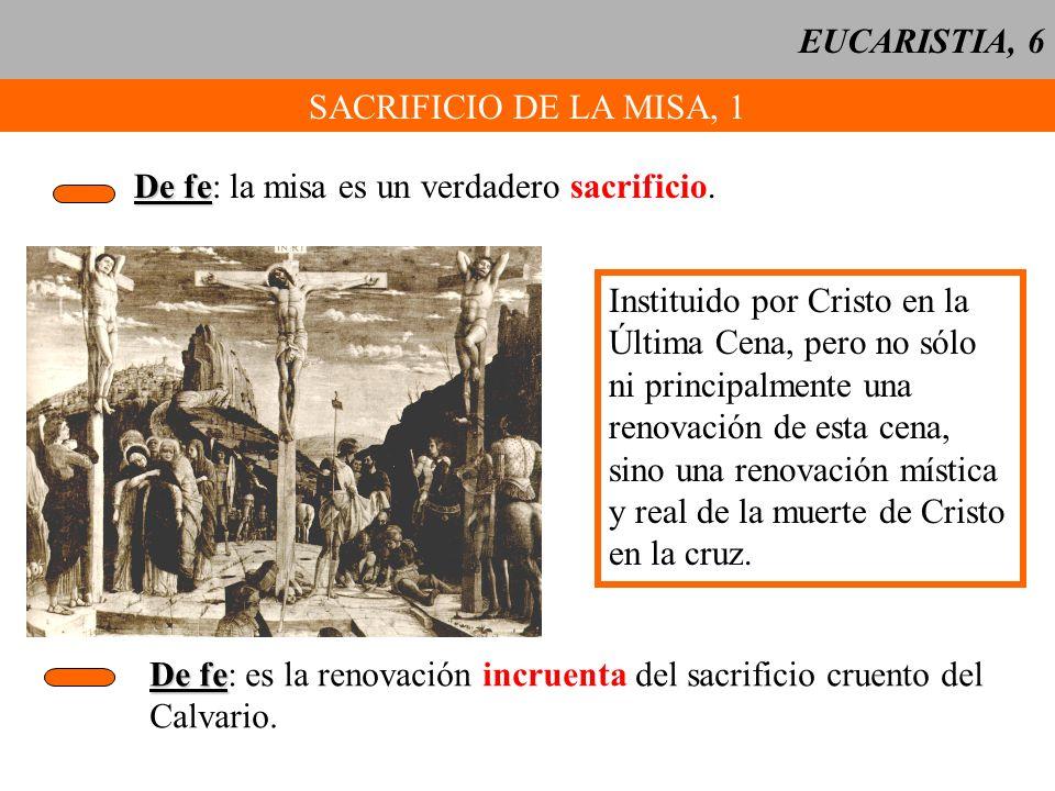 EUCARISTIA, 6 SACRIFICIO DE LA MISA, 1. De fe: la misa es un verdadero sacrificio. Instituido por Cristo en la.