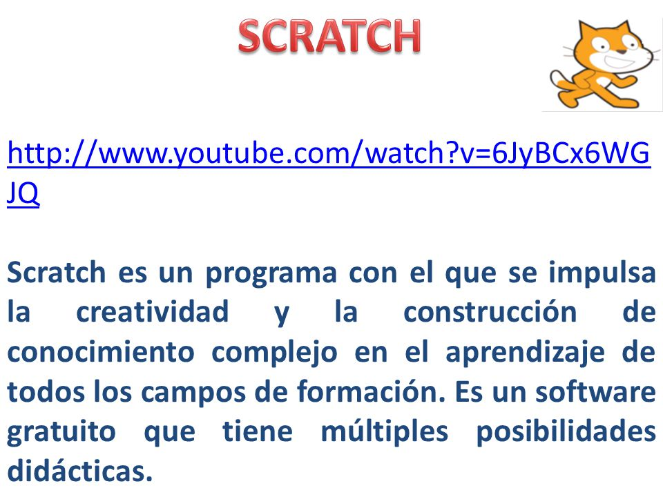 SCRATCH http://www.youtube.com/watch v=6JyBCx6WGJQ