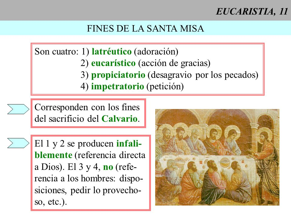 EUCARISTIA, 11 FINES DE LA SANTA MISA. Son cuatro: 1) latréutico (adoración) 2) eucarístico (acción de gracias)