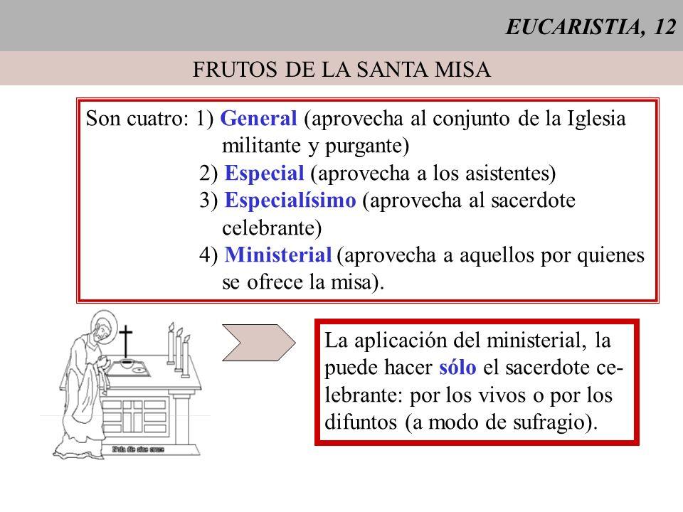 EUCARISTIA, 12 FRUTOS DE LA SANTA MISA. Son cuatro: 1) General (aprovecha al conjunto de la Iglesia.