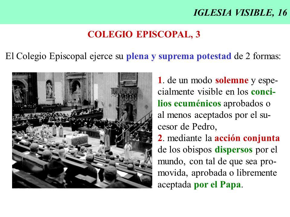 IGLESIA VISIBLE, 16 COLEGIO EPISCOPAL, 3. El Colegio Episcopal ejerce su plena y suprema potestad de 2 formas: