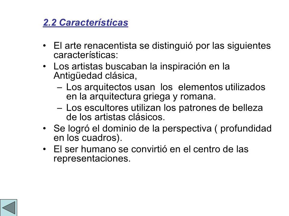 2.2 CaracterísticasEl arte renacentista se distinguió por las siguientes características: