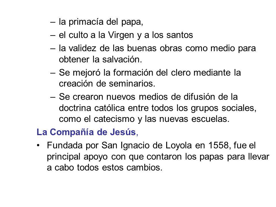 la primacía del papa, el culto a la Virgen y a los santos. la validez de las buenas obras como medio para obtener la salvación.