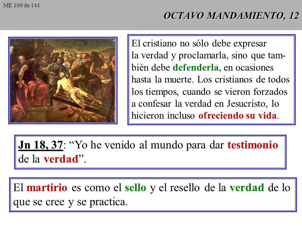 Jn 18, 37: Yo he venido al mundo para dar testimonio de la verdad .