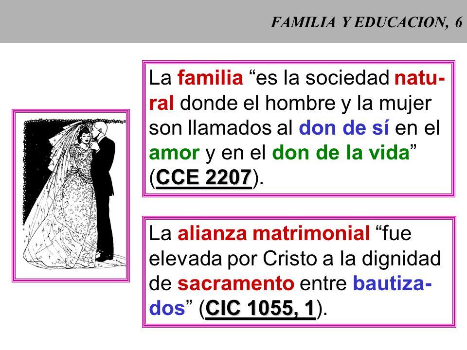 La familia es la sociedad natu- ral donde el hombre y la mujer