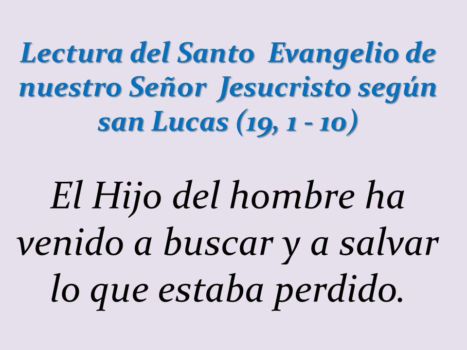 Lectura del Santo Evangelio de nuestro Señor Jesucristo según san Lucas (19, 1 - 10)