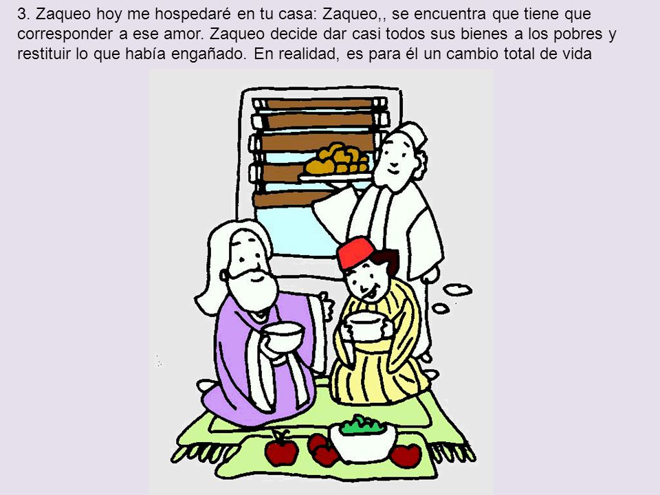 3. Zaqueo hoy me hospedaré en tu casa: Zaqueo,, se encuentra que tiene que corresponder a ese amor.