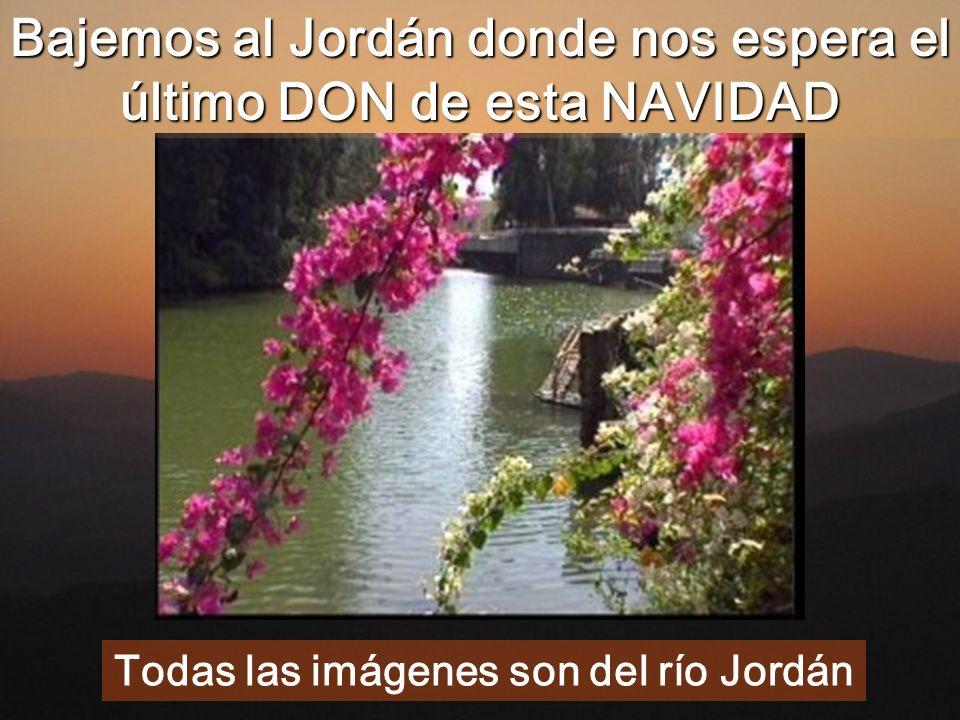 Bajemos al Jordán donde nos espera el último DON de esta NAVIDAD
