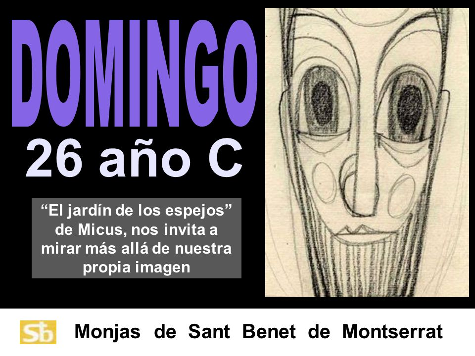 DOMINGO26 año C. El jardín de los espejos de Micus, nos invita a mirar más allá de nuestra propia imagen.