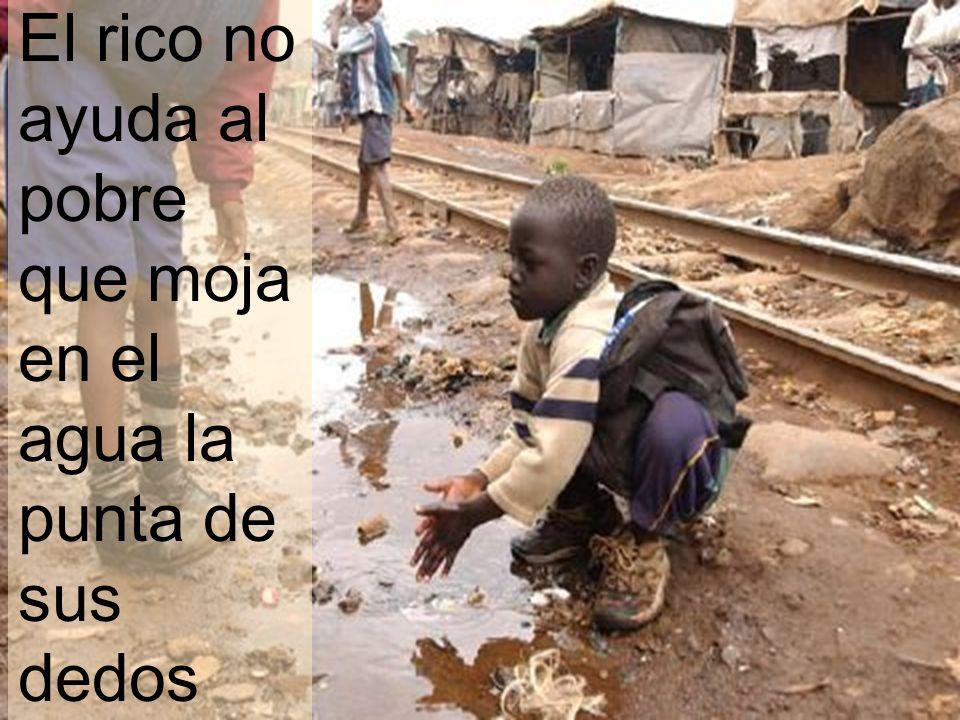 El rico no ayuda al pobre que moja en el agua la punta de sus dedos