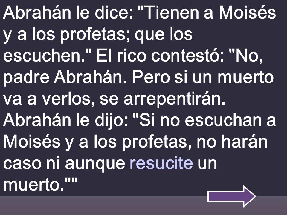 Abrahán le dice: Tienen a Moisés y a los profetas; que los escuchen