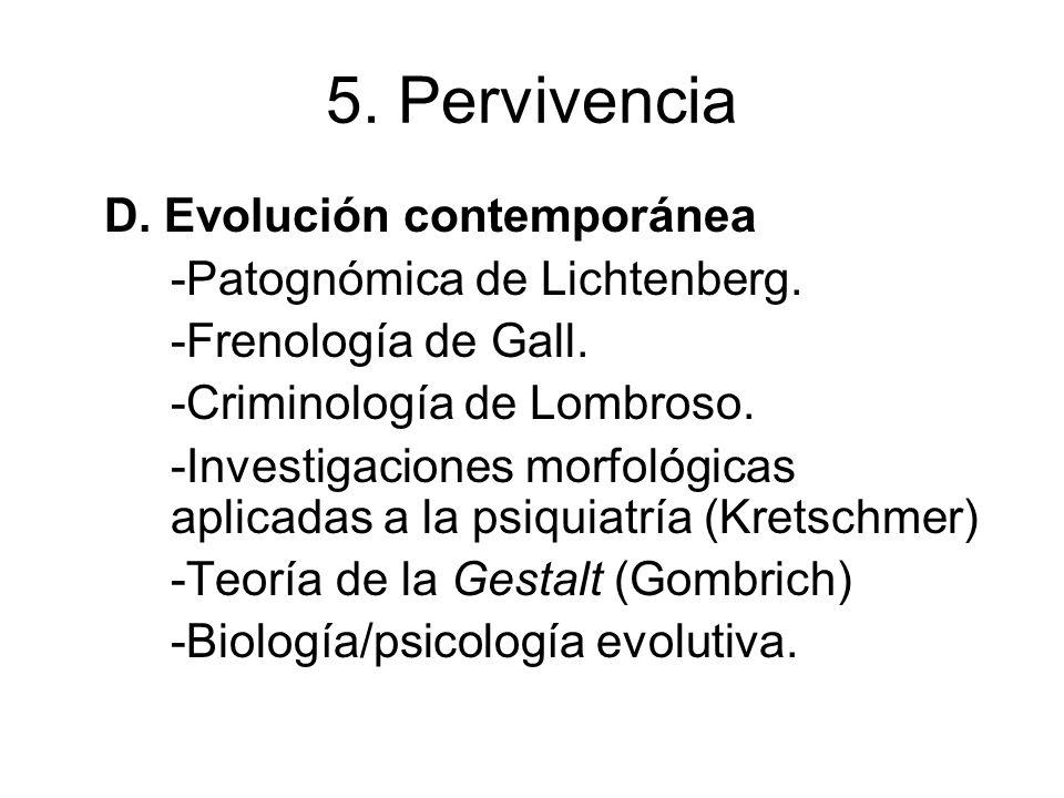 5. Pervivencia D. Evolución contemporánea -Patognómica de Lichtenberg.