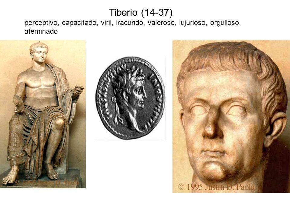 Tiberio (14-37) perceptivo, capacitado, viril, iracundo, valeroso, lujurioso, orgulloso, afeminado
