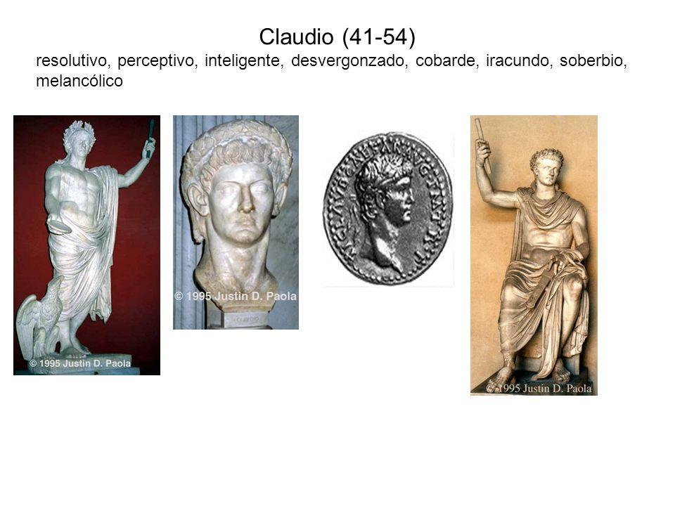 Claudio (41-54) resolutivo, perceptivo, inteligente, desvergonzado, cobarde, iracundo, soberbio, melancólico.