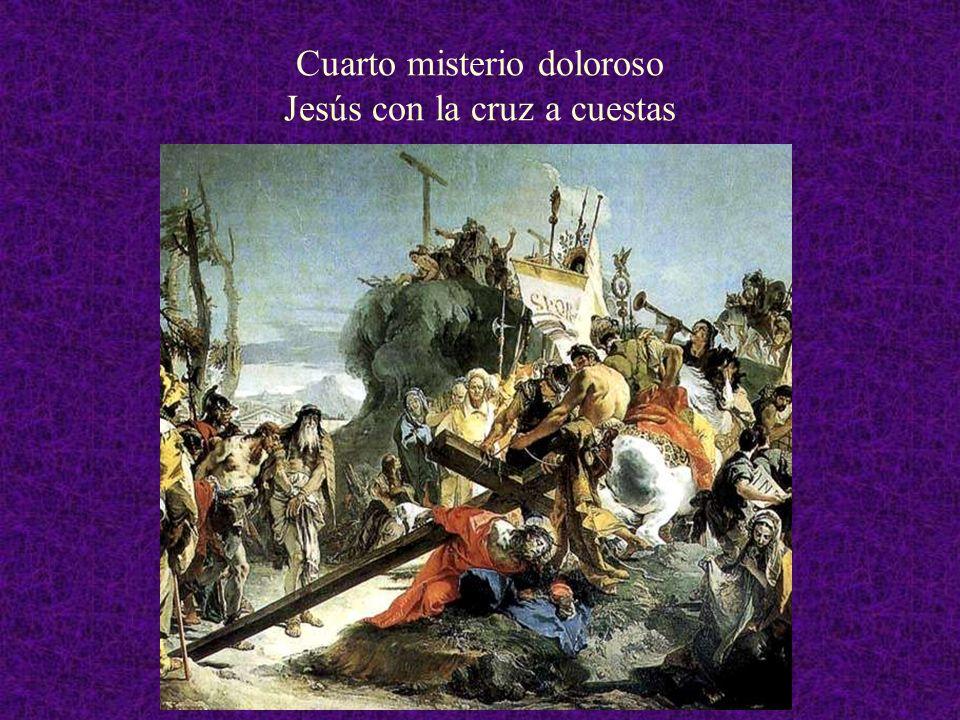 Cuarto misterio doloroso Jesús con la cruz a cuestas