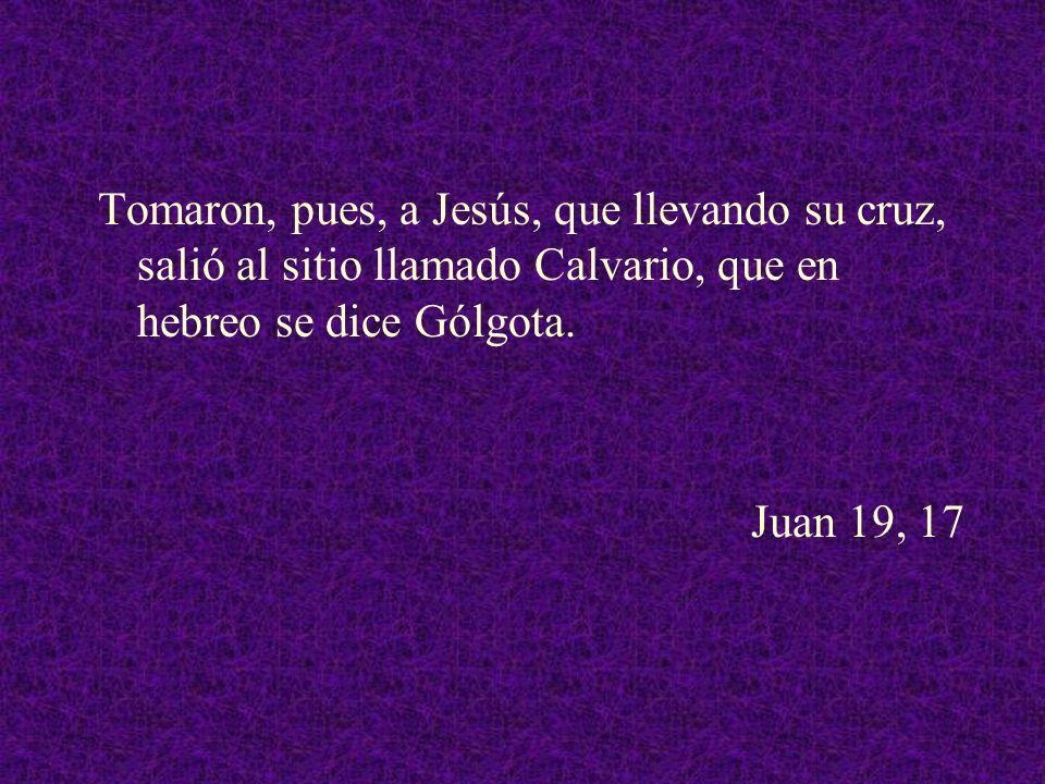 Tomaron, pues, a Jesús, que llevando su cruz, salió al sitio llamado Calvario, que en hebreo se dice Gólgota.