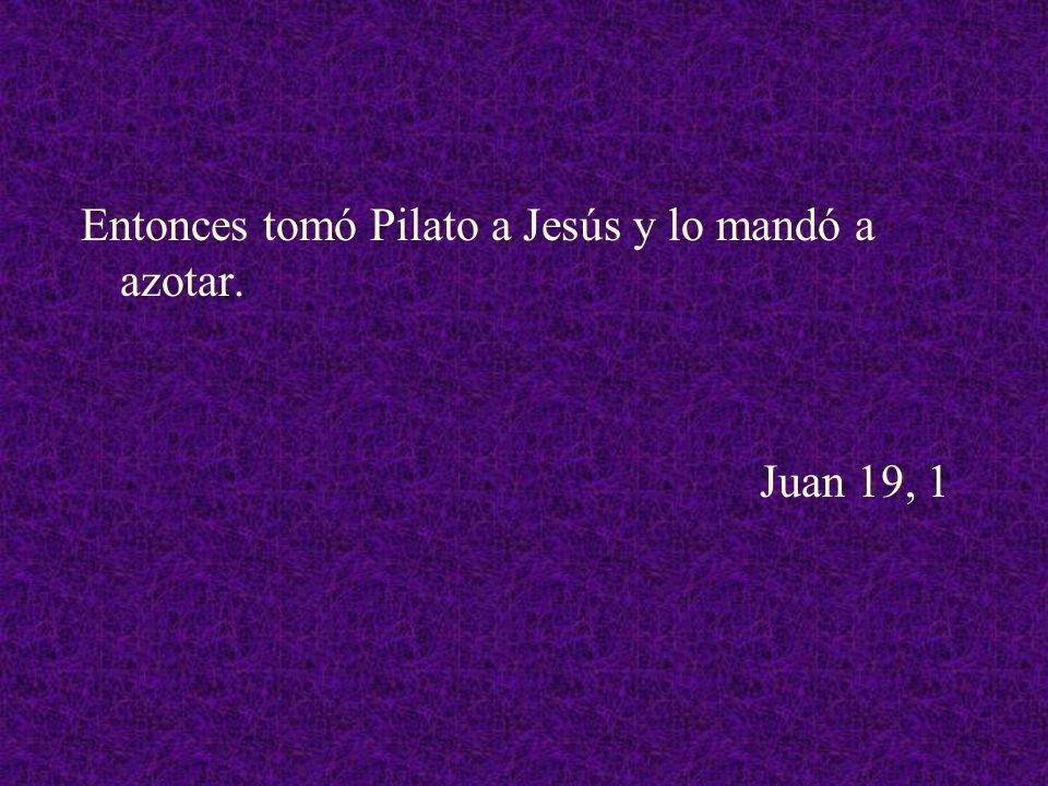 Entonces tomó Pilato a Jesús y lo mandó a azotar.