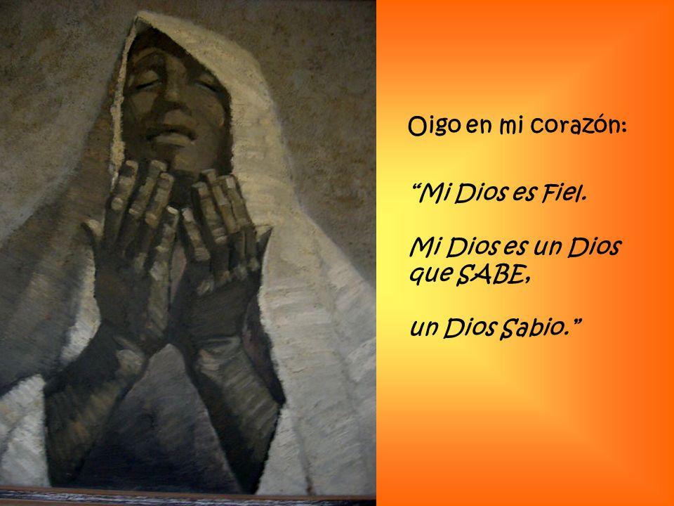 Oigo en mi corazón: Mi Dios es Fiel. Mi Dios es un Dios que SABE, un Dios Sabio.
