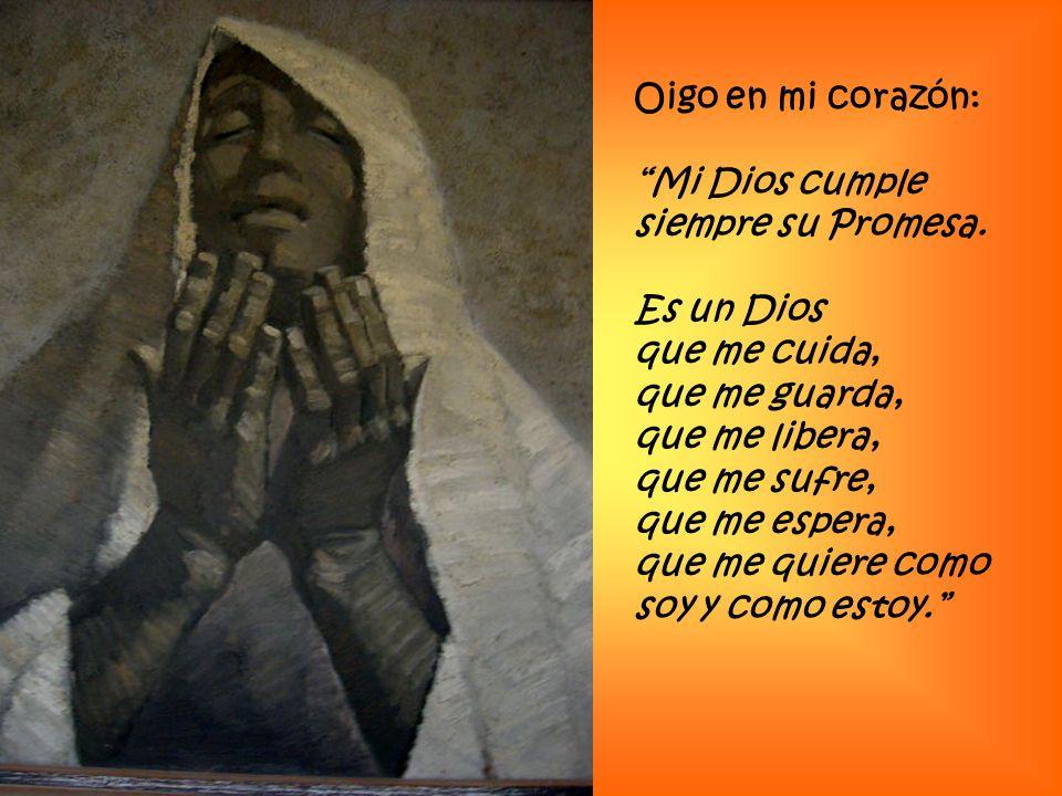 Oigo en mi corazón: Mi Dios cumple siempre su Promesa. Es un Dios. que me cuida, que me guarda,