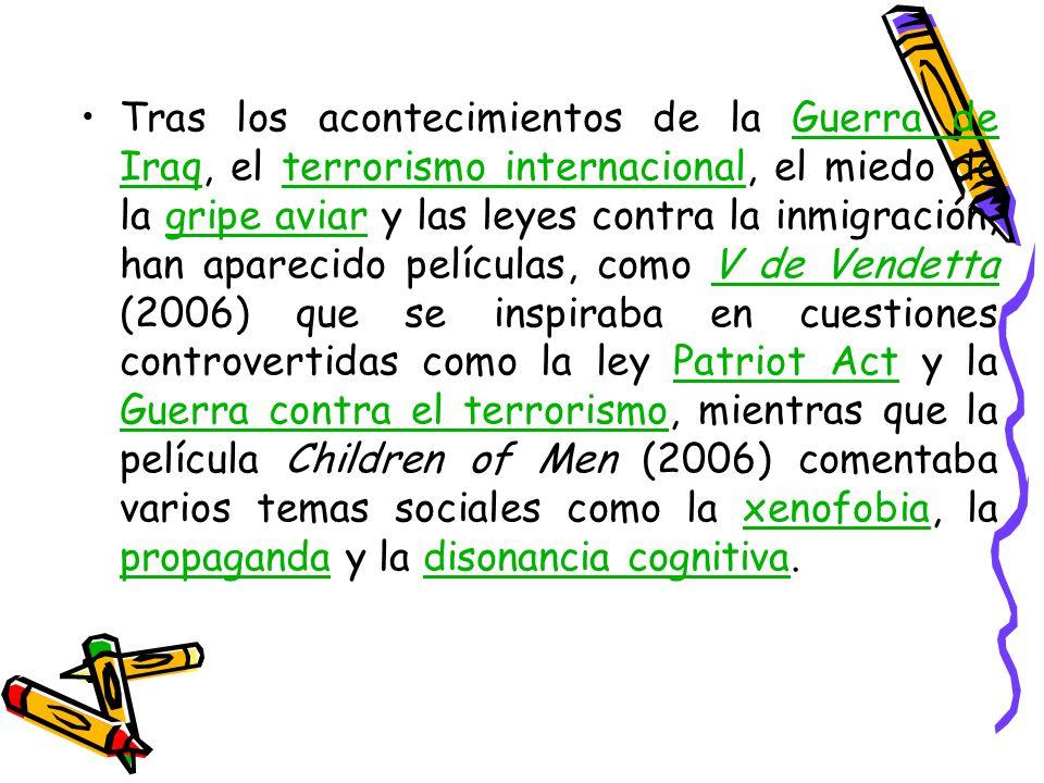 Tras los acontecimientos de la Guerra de Iraq, el terrorismo internacional, el miedo de la gripe aviar y las leyes contra la inmigración, han aparecido películas, como V de Vendetta (2006) que se inspiraba en cuestiones controvertidas como la ley Patriot Act y la Guerra contra el terrorismo, mientras que la película Children of Men (2006) comentaba varios temas sociales como la xenofobia, la propaganda y la disonancia cognitiva.