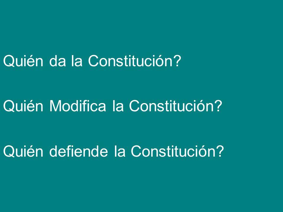 Quién da la Constitución. Quién Modifica la Constitución