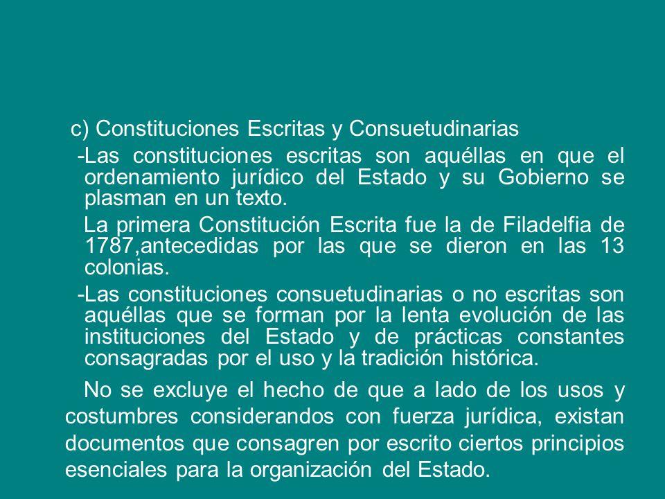 c) Constituciones Escritas y Consuetudinarias -Las constituciones escritas son aquéllas en que el ordenamiento jurídico del Estado y su Gobierno se plasman en un texto.