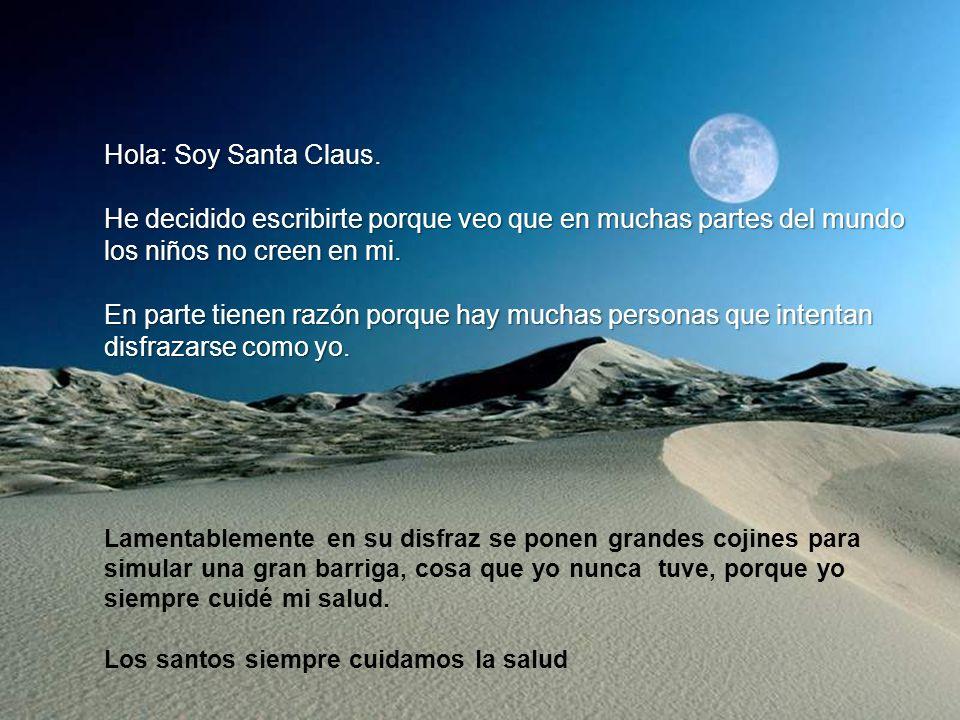 Hola: Soy Santa Claus. He decidido escribirte porque veo que en muchas partes del mundo los niños no creen en mi.