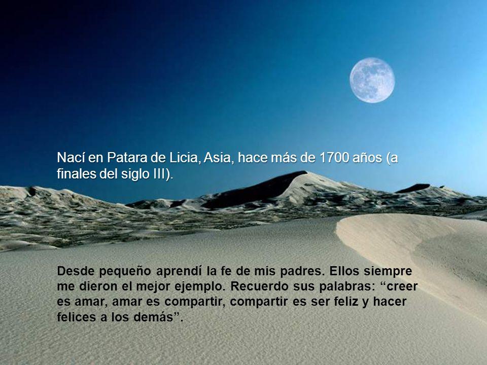 Nací en Patara de Licia, Asia, hace más de 1700 años (a finales del siglo III).