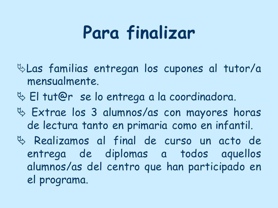 Para finalizar Las familias entregan los cupones al tutor/a mensualmente.  El tut@r se lo entrega a la coordinadora.
