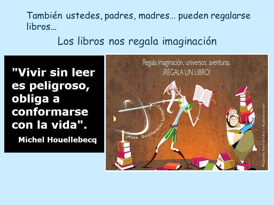 Los libros nos regala imaginación
