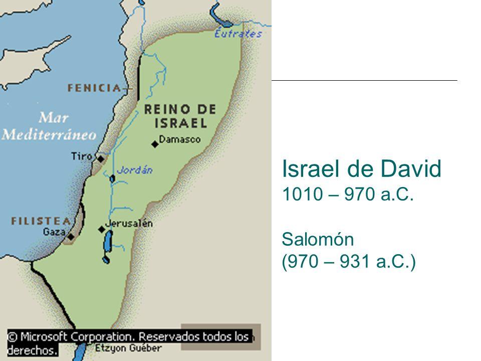 Israel de David 1010 – 970 a.C. Salomón (970 – 931 a.C.)