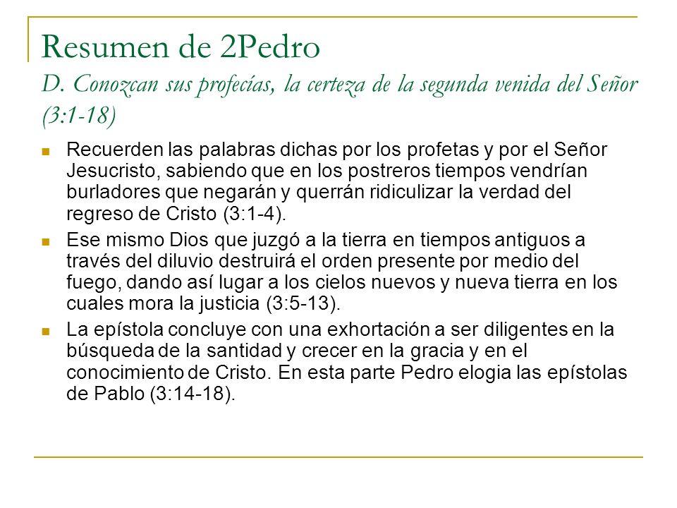 Resumen de 2Pedro D. Conozcan sus profecías, la certeza de la segunda venida del Señor (3:1-18)