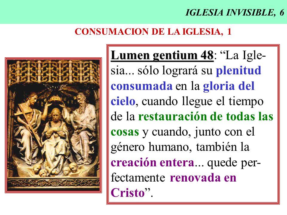 Lumen gentium 48: La Igle- sia... sólo logrará su plenitud