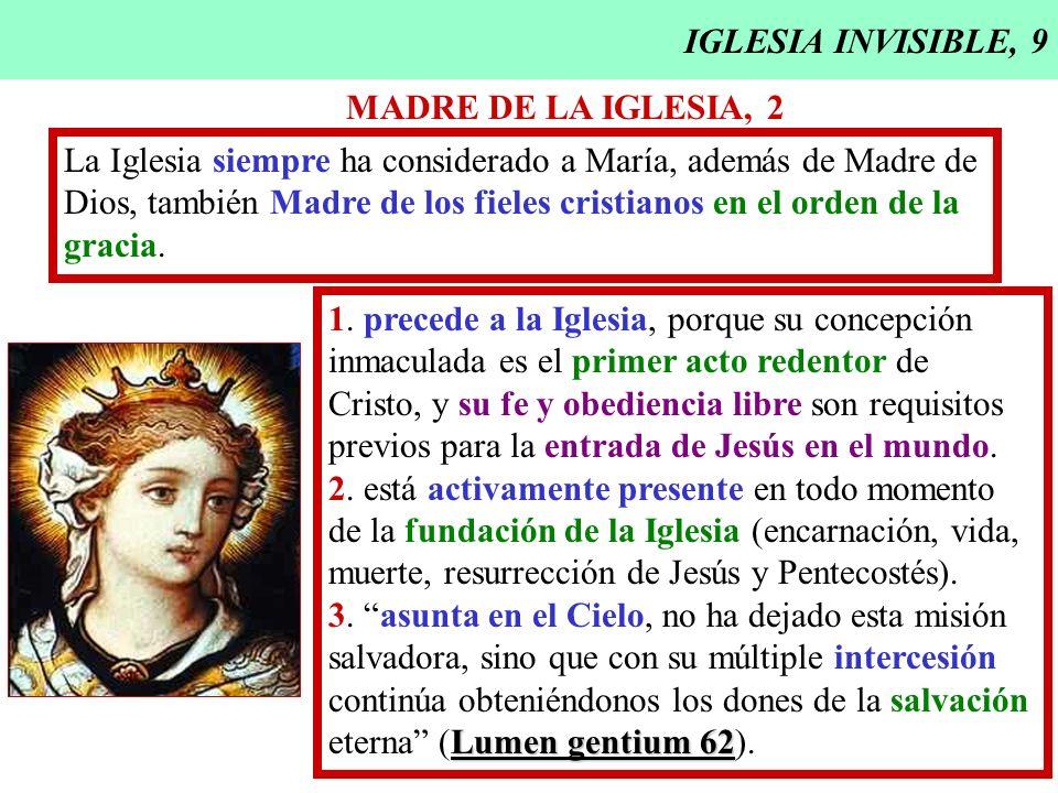 IGLESIA INVISIBLE, 9 MADRE DE LA IGLESIA, 2. La Iglesia siempre ha considerado a María, además de Madre de.