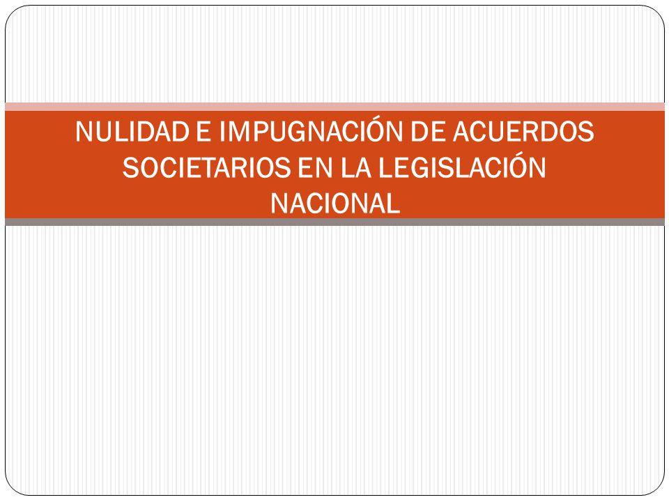 NULIDAD E IMPUGNACIÓN DE ACUERDOS SOCIETARIOS EN LA LEGISLACIÓN NACIONAL