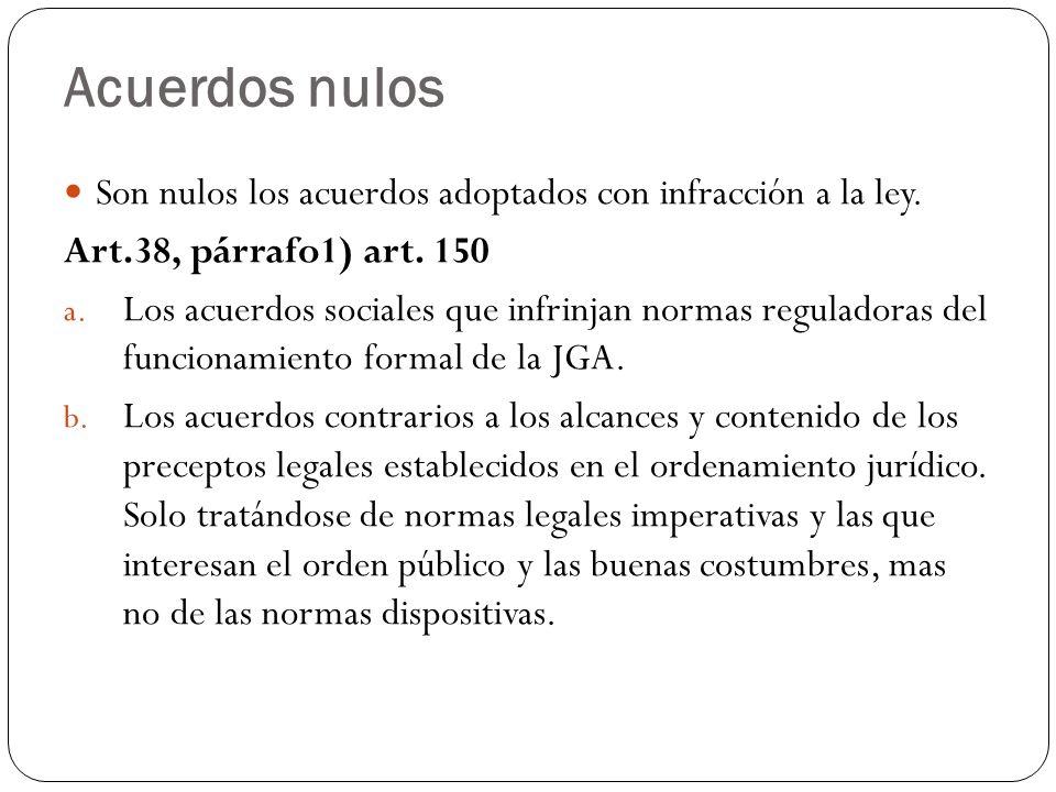Acuerdos nulos Son nulos los acuerdos adoptados con infracción a la ley. Art.38, párrafo1) art. 150.