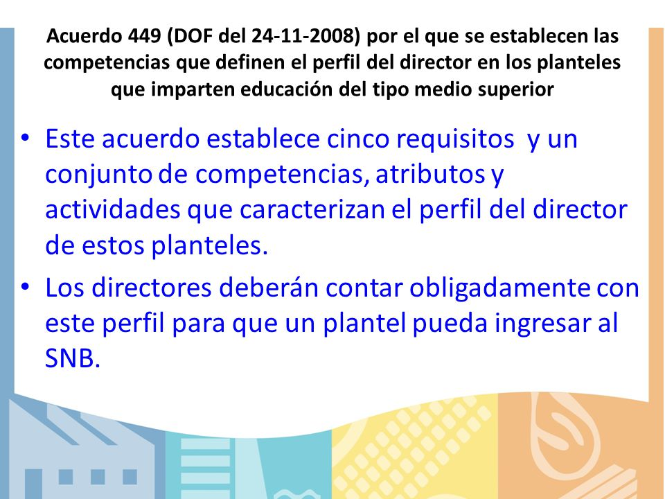 Acuerdo 449 (DOF del 24-11-2008) por el que se establecen las competencias que definen el perfil del director en los planteles que imparten educación del tipo medio superior