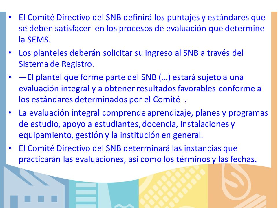 El Comité Directivo del SNB definirá los puntajes y estándares que se deben satisfacer en los procesos de evaluación que determine la SEMS.