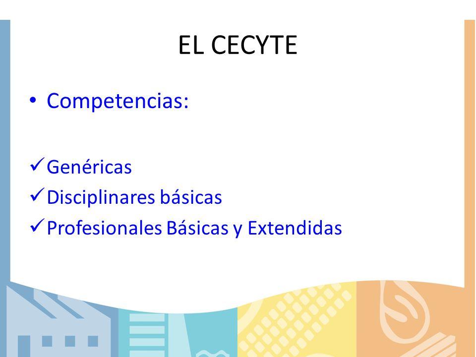 EL CECYTE Competencias: Genéricas Disciplinares básicas