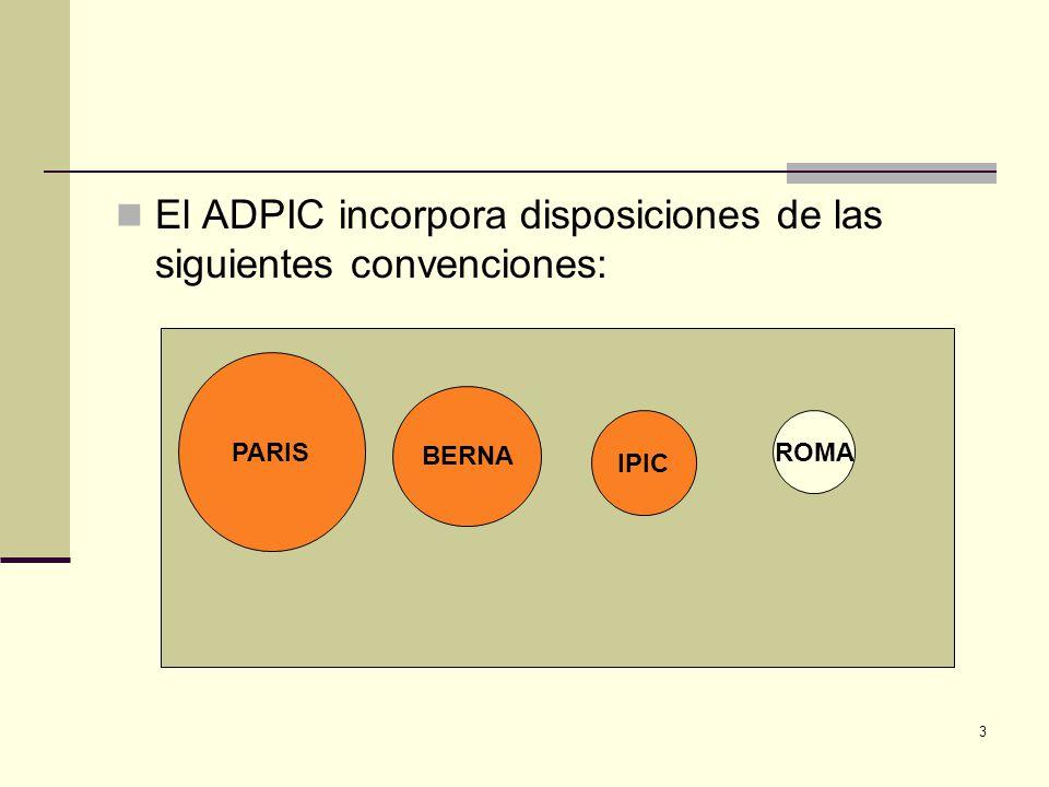 El ADPIC incorpora disposiciones de las siguientes convenciones:
