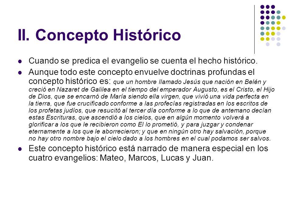 II. Concepto Histórico Cuando se predica el evangelio se cuenta el hecho histórico.