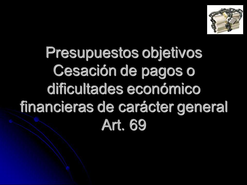 Presupuestos objetivos Cesación de pagos o dificultades económico financieras de carácter general Art.