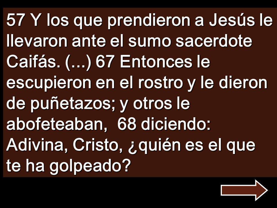 57 Y los que prendieron a Jesús le llevaron ante el sumo sacerdote Caifás.