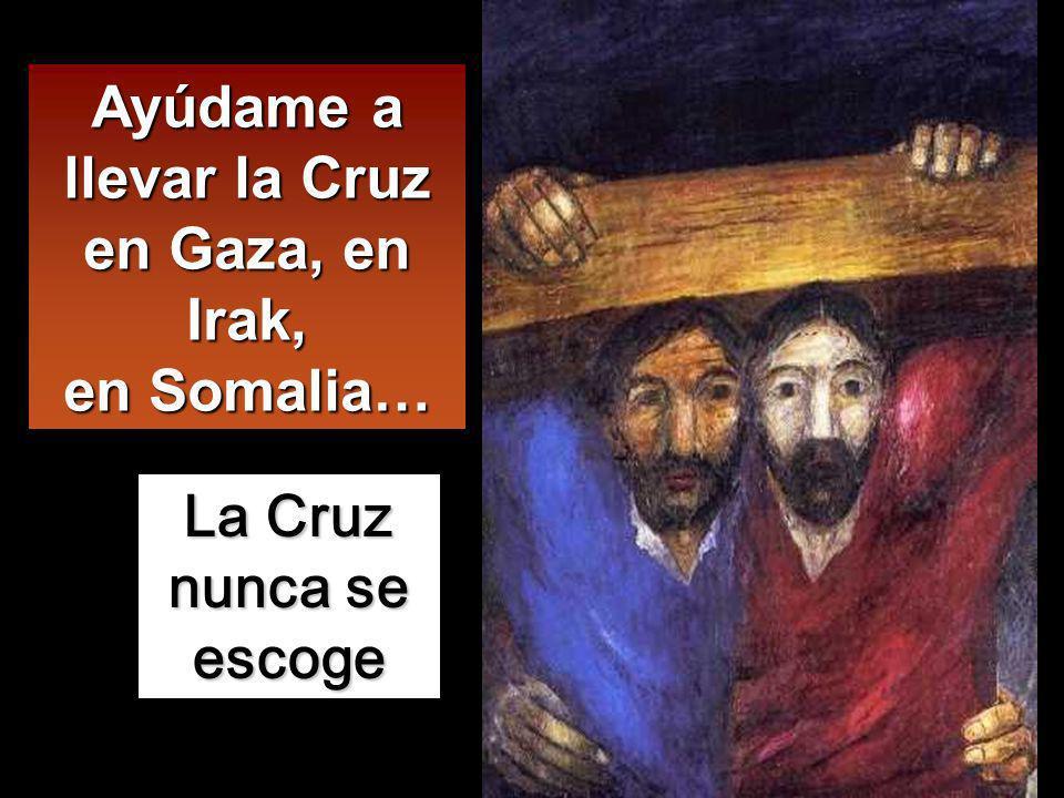 Ayúdame a llevar la Cruz en Gaza, en Irak, en Somalia…