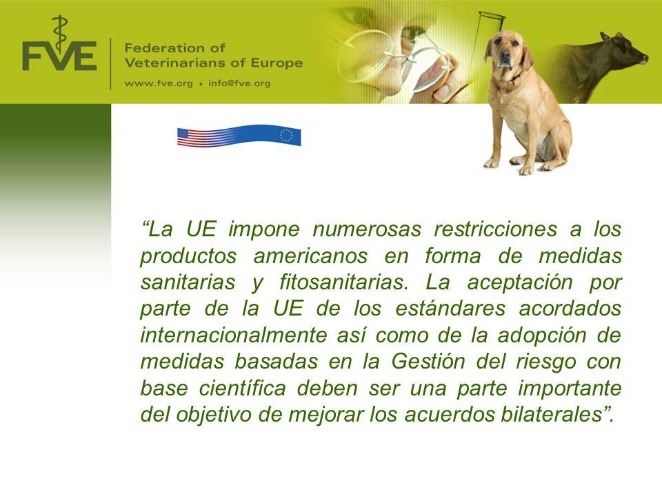 La UE impone numerosas restricciones a los productos americanos en forma de medidas sanitarias y fitosanitarias. La aceptación por parte de la UE de los estándares acordados internacionalmente así como de la adopción de medidas basadas en la Gestión del riesgo con base científica deben ser una parte importante del objetivo de mejorar los acuerdos bilaterales .