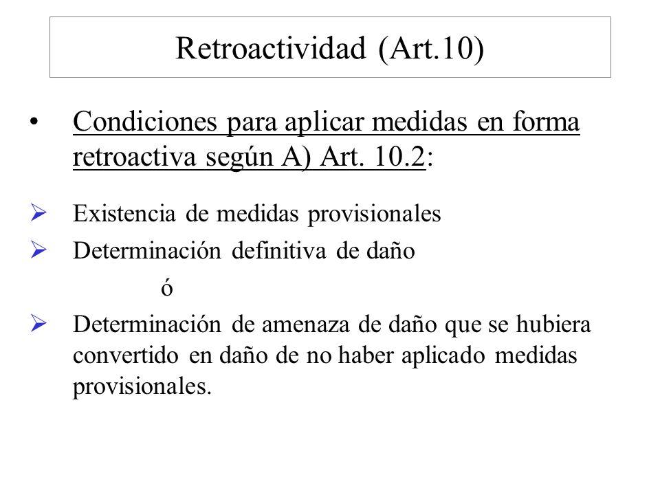 Retroactividad (Art.10) Condiciones para aplicar medidas en forma retroactiva según A) Art. 10.2: Existencia de medidas provisionales.