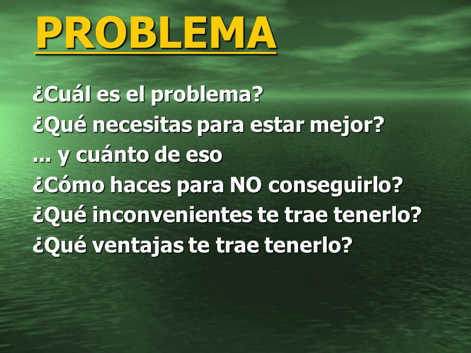 PROBLEMA ¿Cuál es el problema ¿Qué necesitas para estar mejor