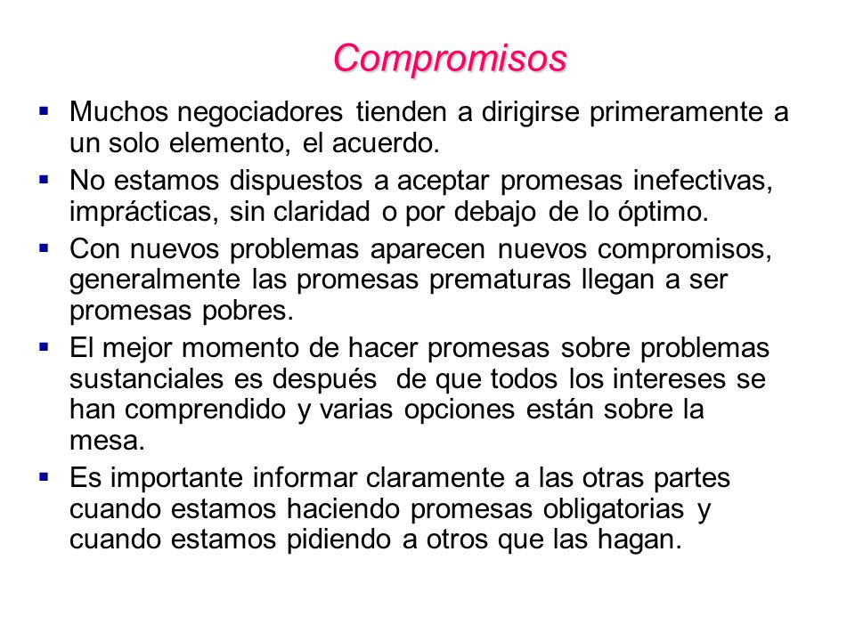 Compromisos Muchos negociadores tienden a dirigirse primeramente a un solo elemento, el acuerdo.