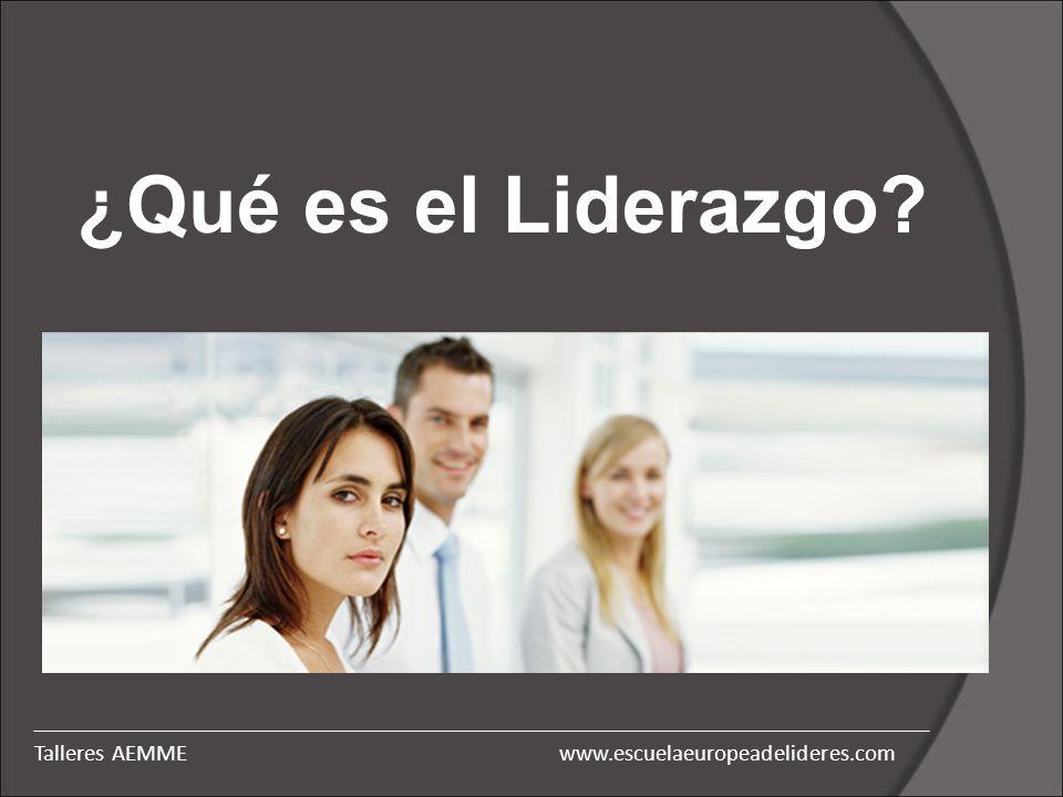 ¿Qué es el Liderazgo Talleres AEMME www.escuelaeuropeadelideres.com