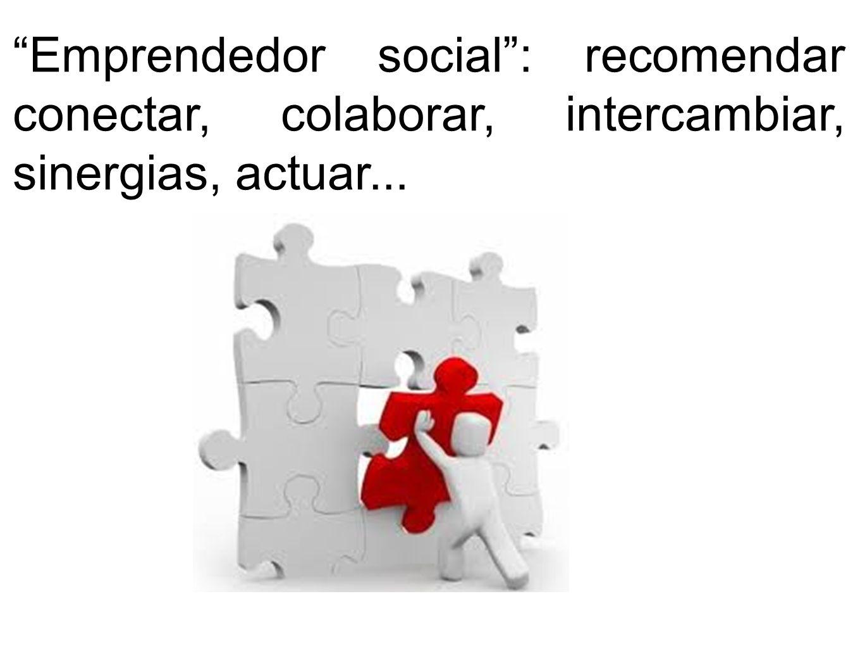 Emprendedor social : recomendar conectar, colaborar, intercambiar, sinergias, actuar...